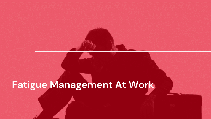 Fatigue Management At Work